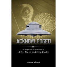 Acknowledged : A Perspective on the Matters of UFOs, Aliens and Crop Circles
