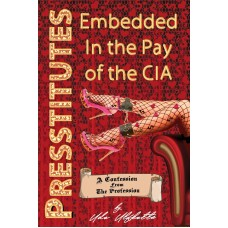 Presstitutes, Embedded in the Pay of the CIA: A Confession from the Profession