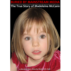 BURIED BY MAINSTREAM MEDIA - The True Story of Madeleine McCann